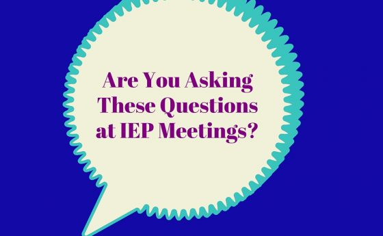 Are You Asking These Questions at IEP Meetings?