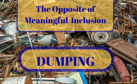 What's The Opposite Of Meaningful Inclusion?