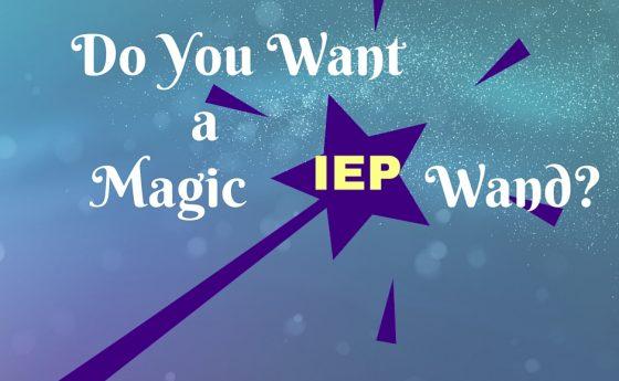 Do You Want A Magic IEP Wand?