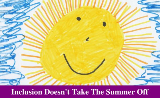 Inclusion Doesn't Take The Summer Off!